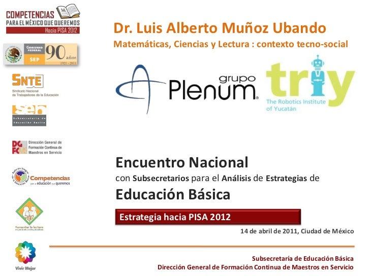 Dr. Luis Alberto Muñoz Ubando <br />Matemáticas, Ciencias y Lectura : contexto tecno-social<br />Encuentro Nacional <br />...