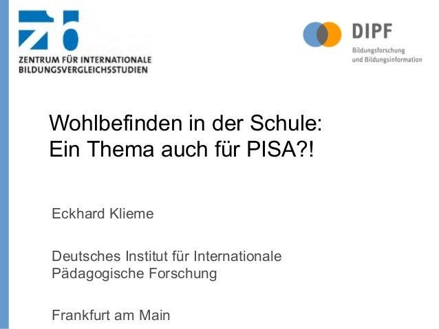 Eckhard Klieme Deutsches Institut für Internationale Pädagogische Forschung Frankfurt am Main Wohlbefinden in der Schule: ...