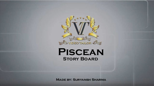 Piscean Story Board Made by: Suryansh Sharma