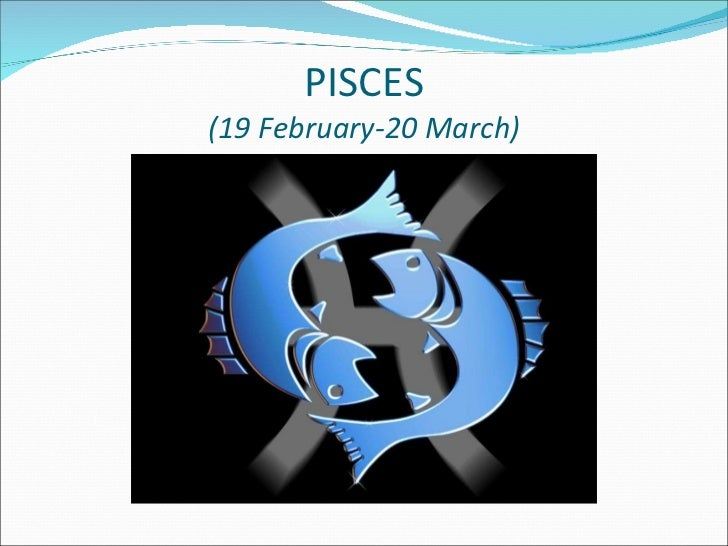 PISCES (19 February-20 March)