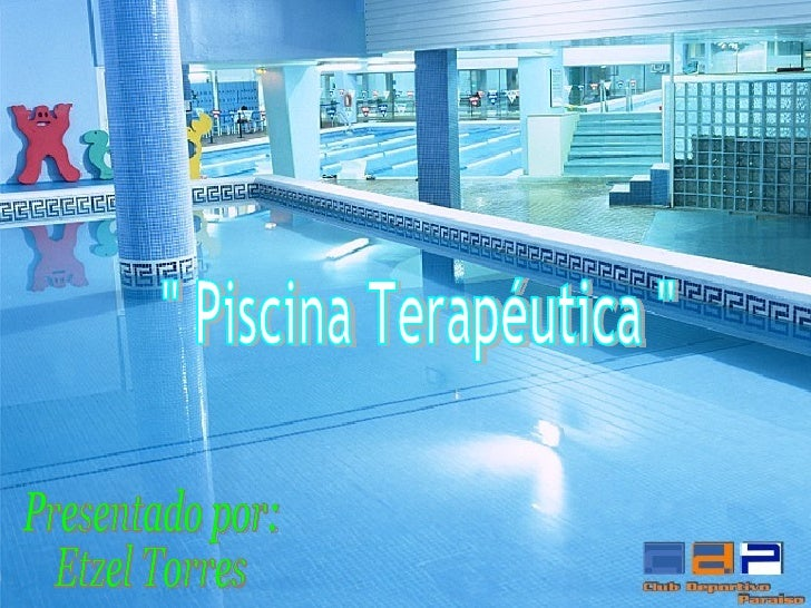 """ Piscina Terapéutica "" Presentado por: Etzel Torres"