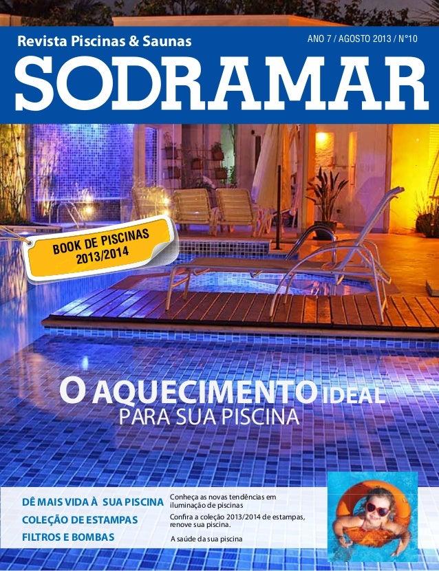 Revista Piscinas & Saunas  ANO 7 / AGOSTO 2013 / N°10  .  SCINAS K DE PI 4 BOO 1 2013/20  O AQUECIMENTO IDEAL PARA SUA PIS...