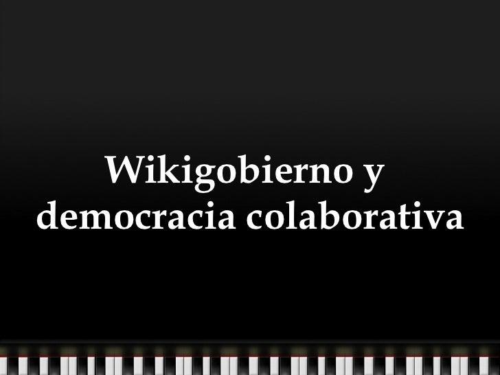 Wikigobierno y  democracia colaborativa