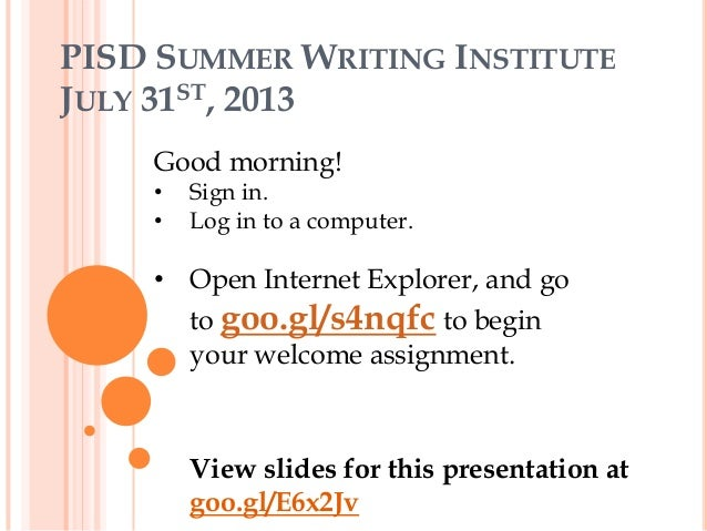 PISD SUMMER WRITING INSTITUTE JULY 31ST, 2013 Good morning! • Sign in. • Log in to a computer. • Open Internet Explorer, a...