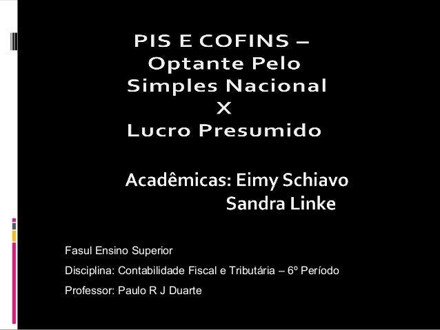 Fasul Ensino Superior Disciplina: Contabilidade Fiscal e Tributária – 6º Período Professor: Paulo R J Duarte