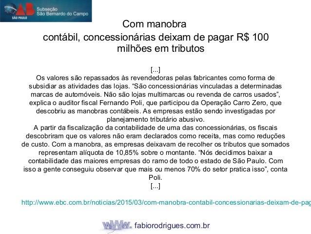 fabiorodrigues.com.br Com manobra contábil, concessionárias deixam de pagar R$ 100 milhões em tributos [...] Os valores sã...