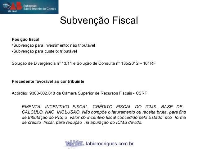 fabiorodrigues.com.br Posição fiscal •Subvenção para investimento: não tributável •Subvenção para custeio: tributável Solu...