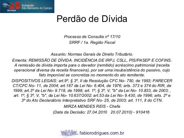 fabiorodrigues.com.br Processo de Consulta nº 17/10 SRRF / 1a. Região Fiscal Assunto: Normas Gerais de Direito Tributário....