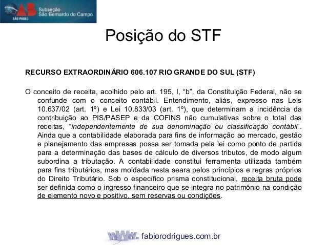 fabiorodrigues.com.br RECURSO EXTRAORDINÁRIO 606.107 RIO GRANDE DO SUL (STF) O conceito de receita, acolhido pelo art. 195...