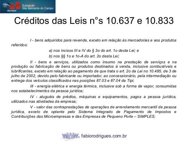 fabiorodrigues.com.br Créditos das Leis n°s 10.637 e 10.833 I - bens adquiridos para revenda, exceto em relação às mercado...