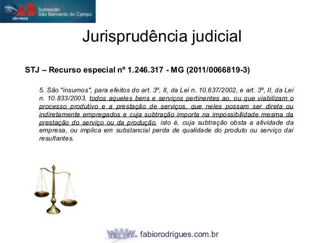 """fabiorodrigues.com.br STJ – Recurso especial nº 1.246.317 - MG (2011/0066819-3) 5. São """"insumos"""", para efeitos do art. 3º,..."""