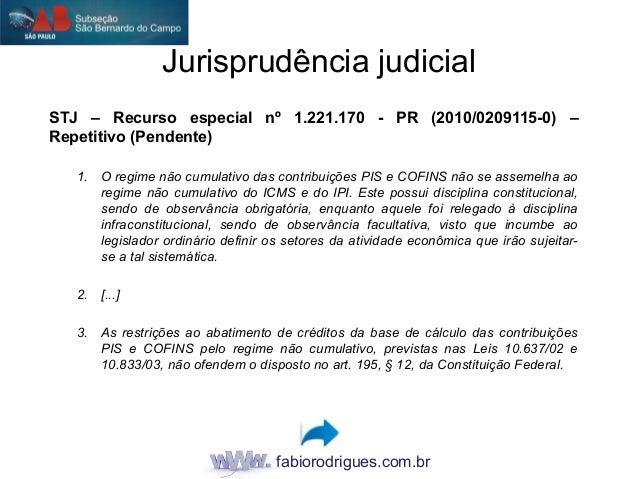 fabiorodrigues.com.br STJ – Recurso especial nº 1.221.170 - PR (2010/0209115-0) – Repetitivo (Pendente) 1. O regime não cu...