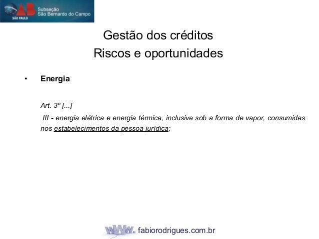fabiorodrigues.com.br • Energia Art. 3º [...] III - energia elétrica e energia térmica, inclusive sob a forma de vapor, co...