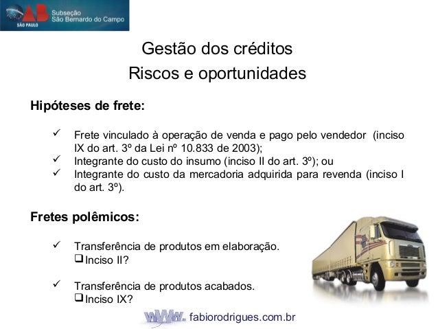 fabiorodrigues.com.br Hipóteses de frete:  Frete vinculado à operação de venda e pago pelo vendedor (inciso IX do art. 3º...