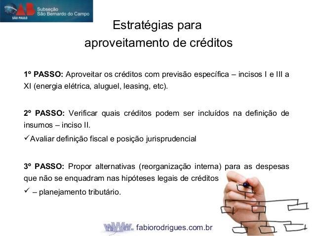 fabiorodrigues.com.br 1º PASSO: Aproveitar os créditos com previsão específica – incisos I e III a XI (energia elétrica, a...
