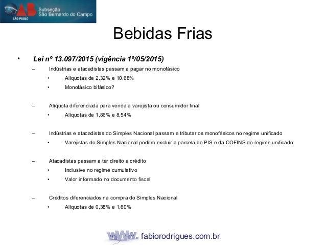 fabiorodrigues.com.br • Lei nº 13.097/2015 (vigência 1º/05/2015) – Indústrias e atacadistas passam a pagar no monofásico •...