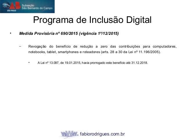 fabiorodrigues.com.br • Medida Provisória nº 690/2015 (vigência 1º/12/2015) – Revogação do benefício de redução a zero das...
