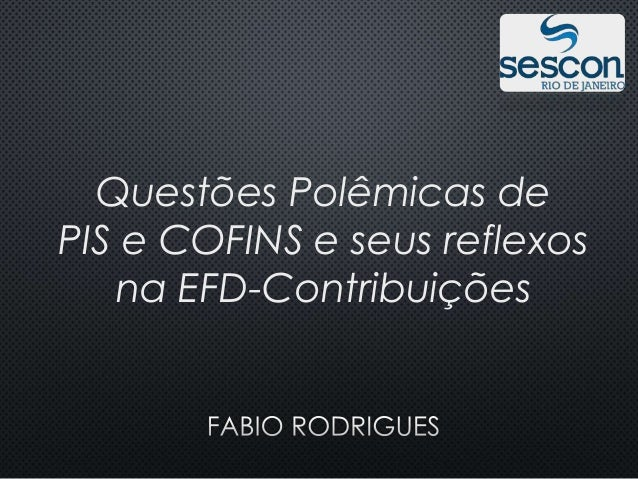 Questões Polêmicas de PIS e COFINS e seus reflexos na EFD-Contribuições