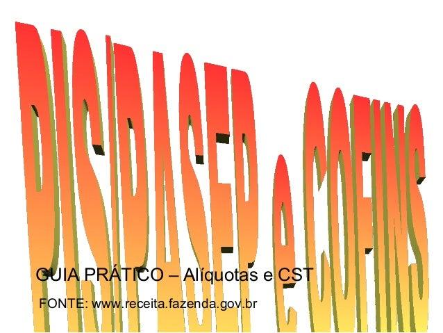 GUIA PRÁTICO – Alíquotas e CST FONTE: www.receita.fazenda.gov.br