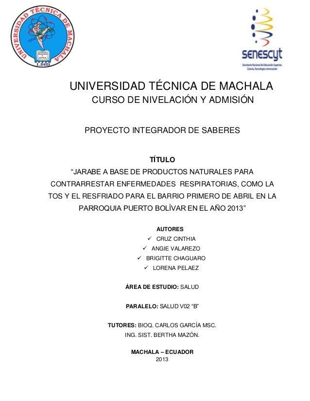 """UNIVERSIDAD TÉCNICA DE MACHALA CURSO DE NIVELACIÓN Y ADMISIÓN PROYECTO INTEGRADOR DE SABERES TÍTULO """"JARABE A BASE DE PROD..."""