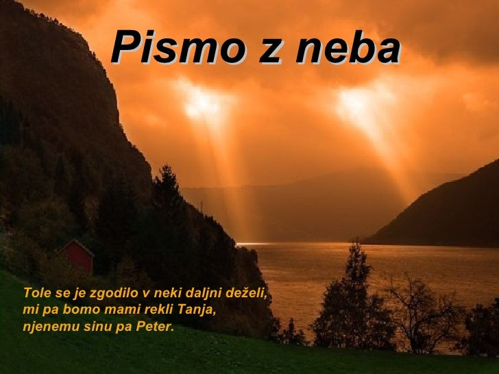 Pismo z neba Tole se je zgodilo v neki daljni deželi,  mi pa bomo mami rekli Tanja, njenemu sinu pa Peter.