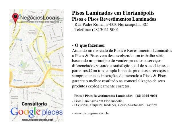 Pisos Laminados em FlorianópolisPisos e Pisos Revestimentos Laminados- Rua Padre Roma, nº4350Florianopolis, SC- Telefone: ...