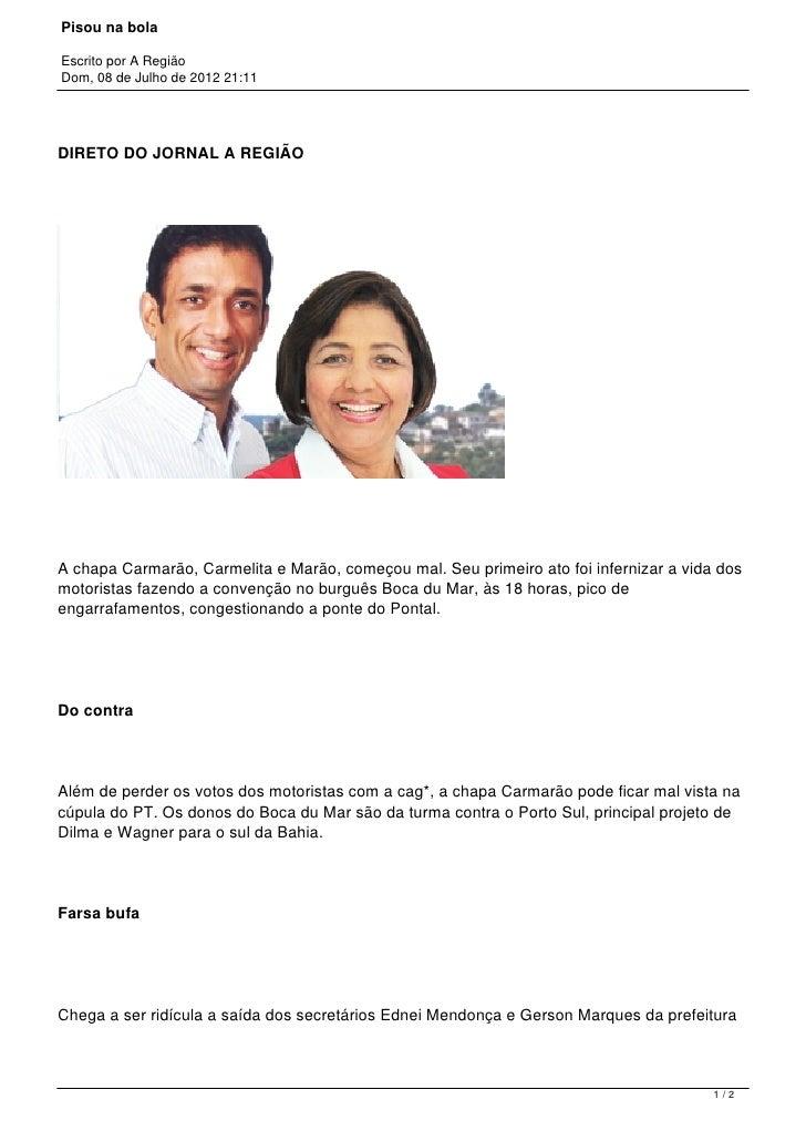 Pisou na bolaEscrito por A RegiãoDom, 08 de Julho de 2012 21:11DIRETO DO JORNAL A REGIÃOA chapa Carmarão, Carmelita e Marã...