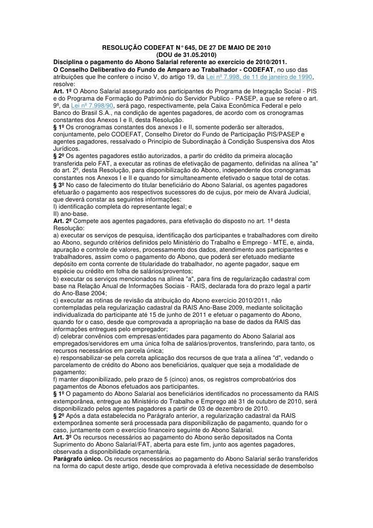 RESOLUÇÃO CODEFAT N° 645, DE 27 DE MAIO DE 2010<br />(DOU de 31.05.2010)<br />Disciplina o pagamento do Abono Salarial ref...