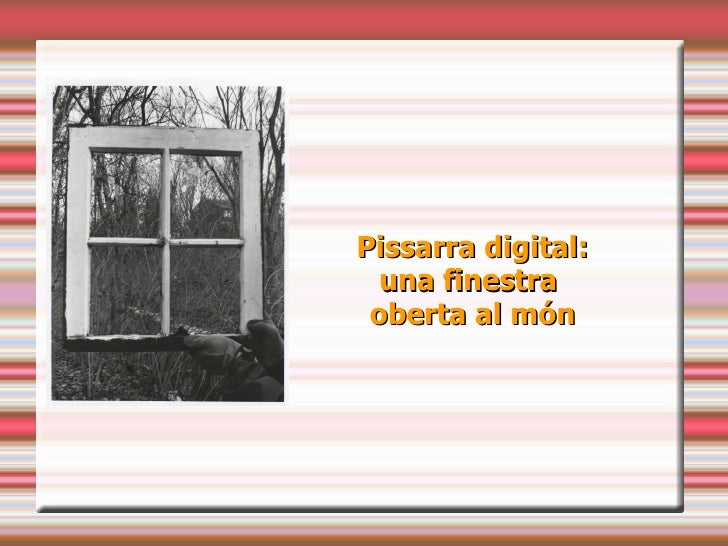 http://creativecommons.org/licenses/by-nc-sa/3.0/deed.ca Pissarra digital: una finestra  oberta al món