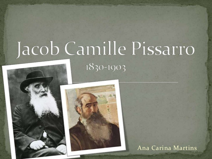 Jacob CamillePissarro1830-1903<br />Ana Carina Martins<br />