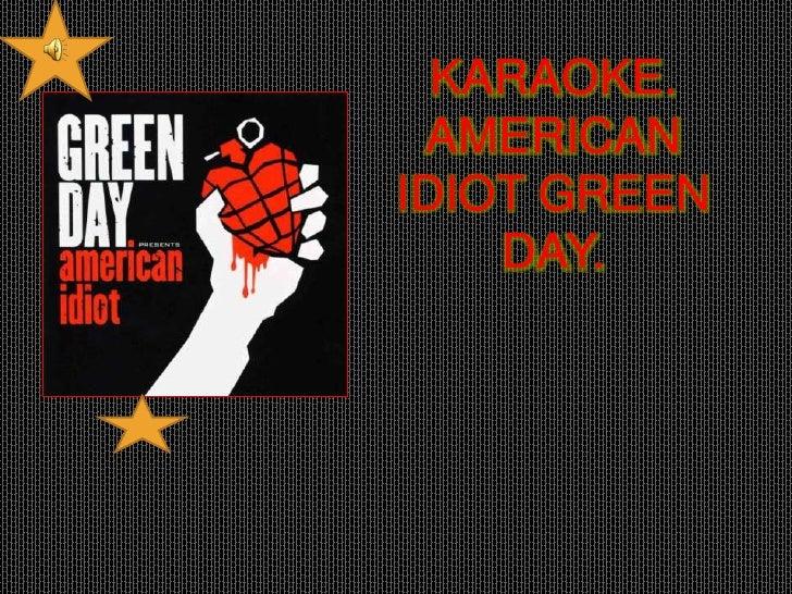 KARAOKE.<br />AMERICAN IDIOT GREEN DAY.<br />