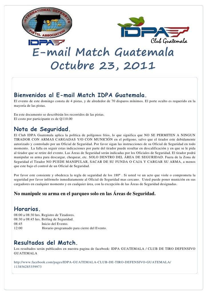 E-mail Match Guatemala              Octubre 23, 2011Bienvenidos al E-mail Match IDPA Guatemala.El evento de este domingo c...