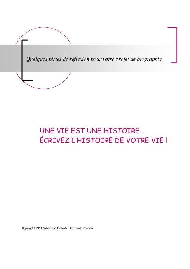 UNE VIE EST UNE HISTOIRE… ÉCRIVEZ L'HISTOIRE DE VOTRE VIE ! Copyright © 2013 Au bonheur des Mots – Tous droits réservés Qu...