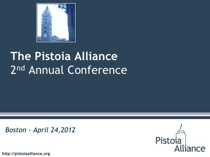 The Pistoia Alliance    2nd Annual Conference Boston - April 24,2012http://pistoiaalliance.org