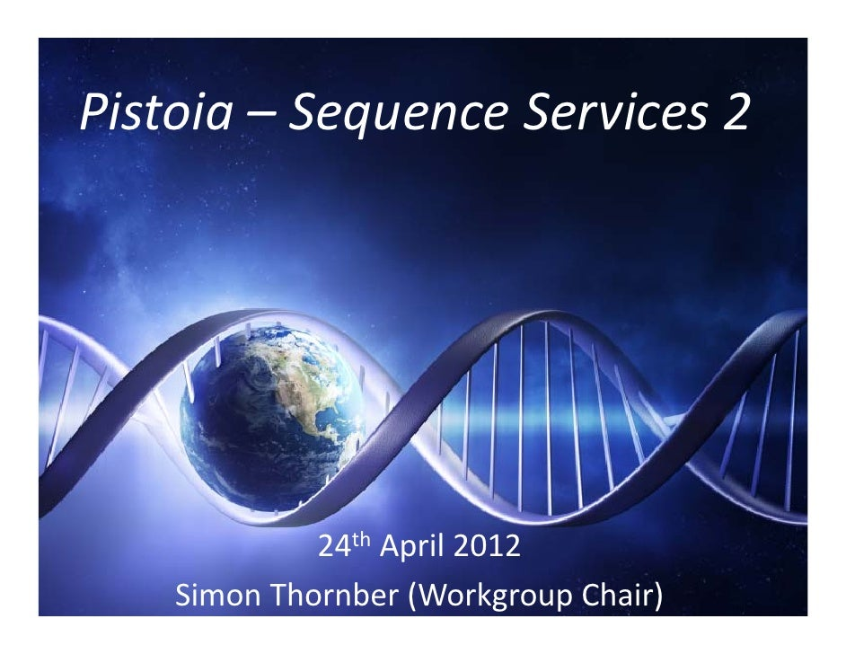 Pistoia – Sequence Services 2             24th April 2012    Simon Thornber (Workgroup Chair)