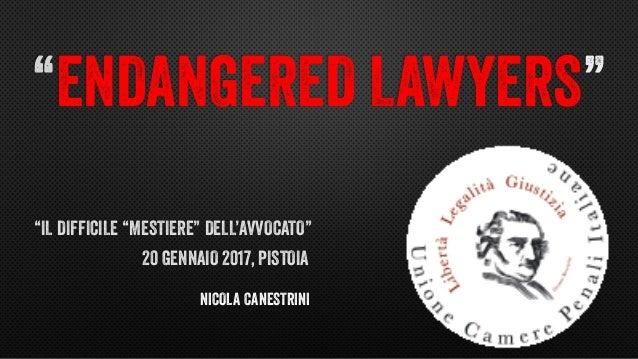 """""""ENDANGERED LAWYERS"""" """"IL DIFFICILE """"MESTIERE"""" DELL'AVVOCATO"""" 20 GENNAIO 2017, PISTOIA NICOLA CANESTRINI"""