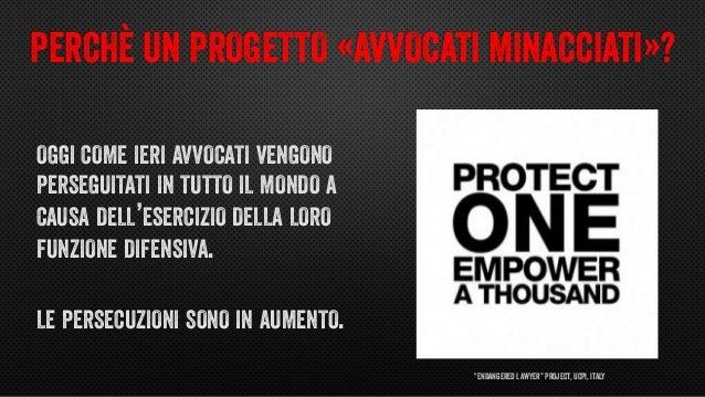"""""""Endangered Lawyer"""" Project, UCPI, Italy PERCHÈ UN PROGETTO «AVVOCATI MINACCIATI»? OGGI COME IERI AVVOCATI VENGONO PERSEGU..."""