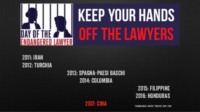 """Endangered Lawyer"" Project, UCPI, Italy 2011: Iran 2012: Turchia 2013: SPAGNA-PAESI BASCHI 2014: COLOMBIA 2015: FILIPPINE..."