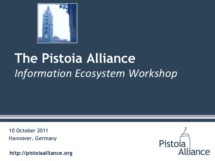 The Pistoia Alliance  Information Ecosystem Workshop10 October 2011Hannover, Germanyhttp://pistoiaalliance.org