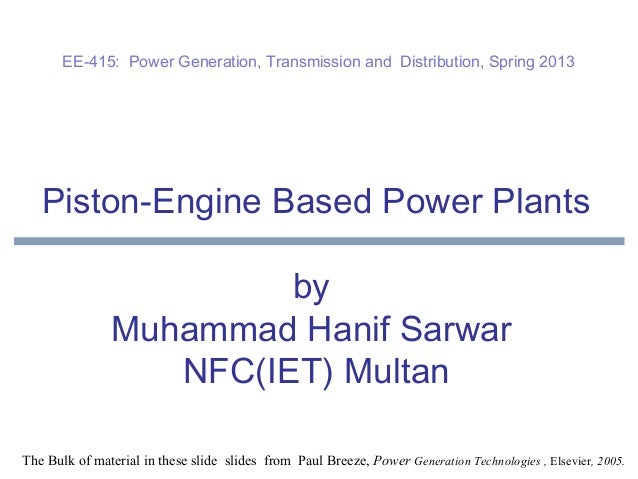 Piston-Engine Based Power Plants by Muhammad Hanif Sarwar NFC(IET) Multan The Bulk of material in these slide slides from ...