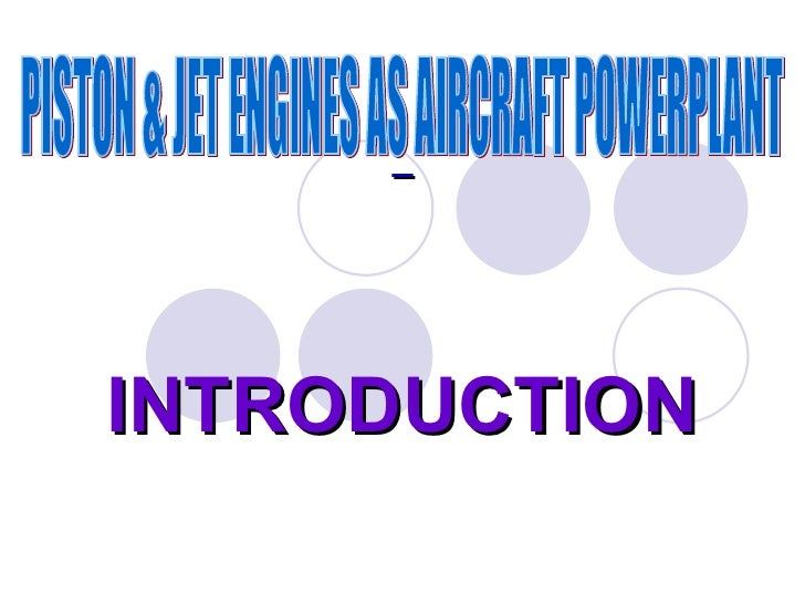 INTRODUCTION PISTON & JET ENGINES AS AIRCRAFT POWERPLANT