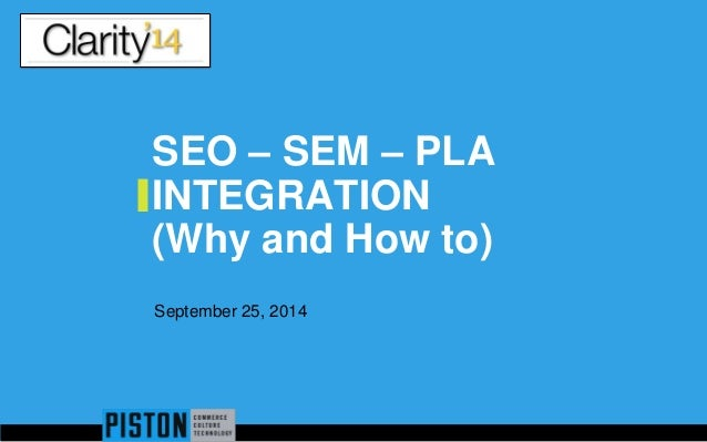 SEO – SEM – PLA INTEGRATION (Why and How to) September 25, 2014