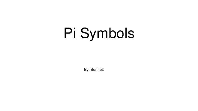 Pi Symbols By: Bennett