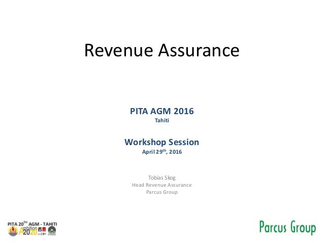 Revenue Assurance PITA AGM 2016 Tahiti Workshop Session April 29th, 2016 Tobias Skog Head Revenue Assurance Parcus Group