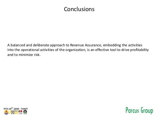 Conclusions A balanced and deliberate approach to Revenue Assurance, embedding the activities into the operational activit...