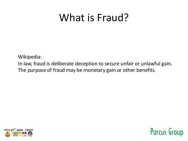 What is Fraud? Wikipedia: In law, fraud is deliberate deception to secure unfair or unlawful gain. The purpose of fraud ma...