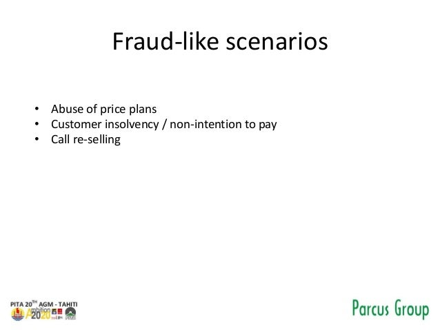 Fraud-like scenarios • Abuse of price plans • Customer insolvency / non-intention to pay • Call re-selling