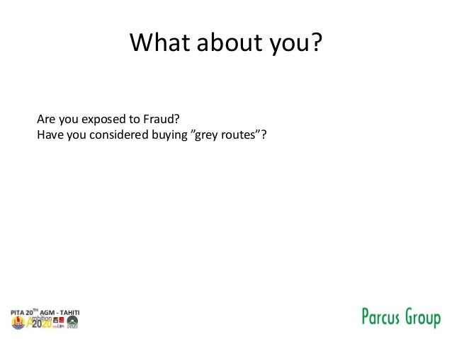 """What about you? Are you exposed to Fraud? Have you considered buying """"grey routes""""?"""