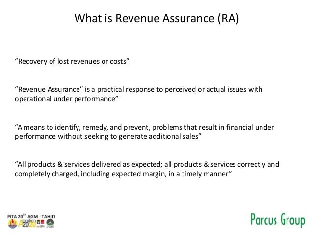 """What is Revenue Assurance (RA) """"Recovery of lost revenues or costs"""" """"Revenue Assurance"""" is a practical response to perceiv..."""