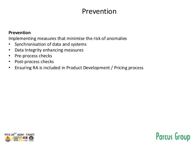 Prevention Prevention Implementing measures that minimise the risk of anomalies • Synchronisation of data and systems • Da...